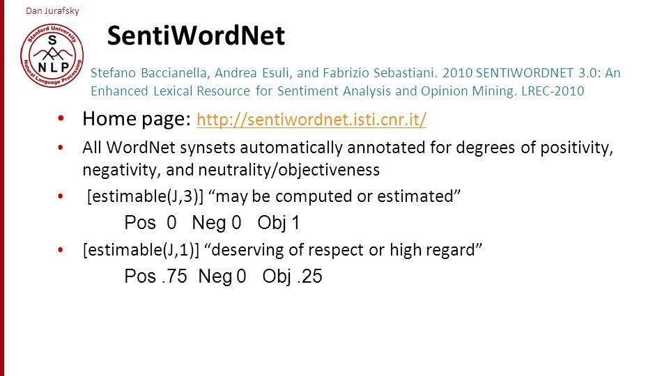 Dan Jurafsky SentiWordNet Stefano Baccianella, Andrea Esuli, and Fabrizio Sebastiani. 2010 SENTIWORDNET 3.0: An Enhanced Lexical Resource for Sentimen