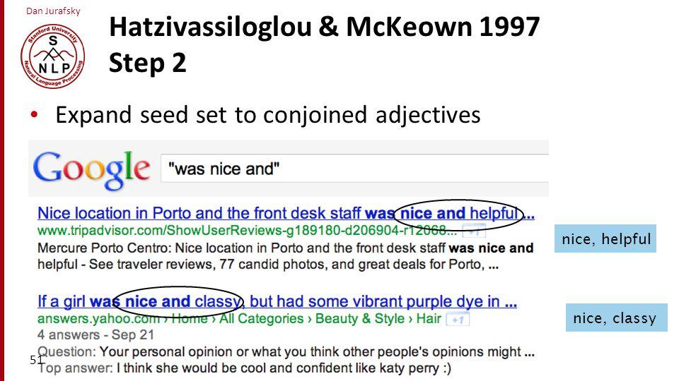 Dan Jurafsky Hatzivassiloglou & McKeown 1997 Step 2 Expand seed set to conjoined adjectives 51 nice, helpful nice, classy