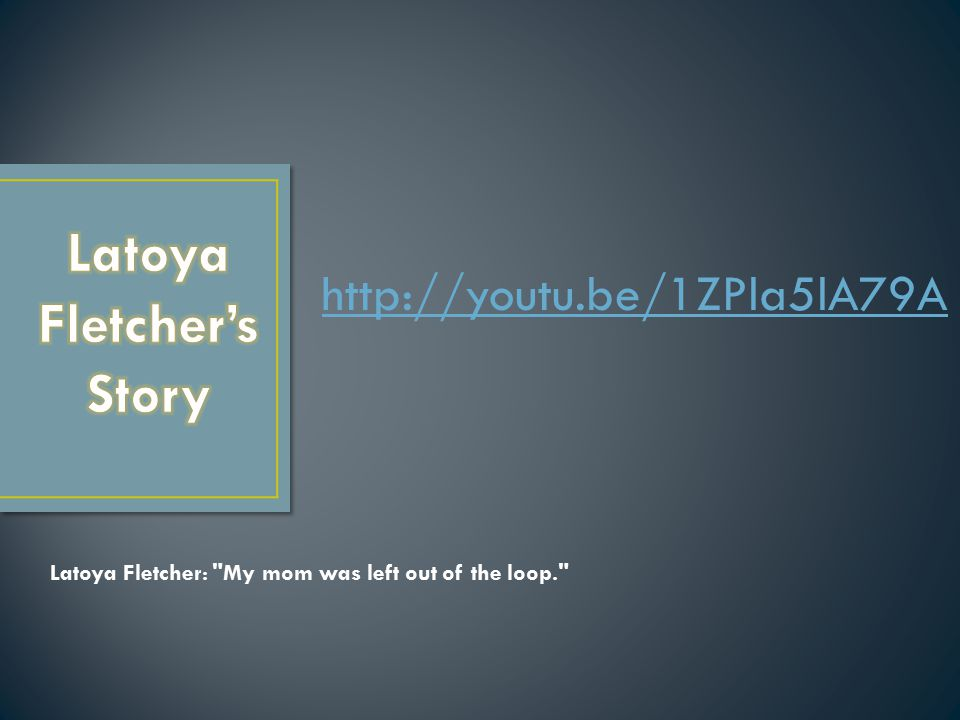 http://youtu.be/1ZPla5lA79A Latoya Fletcher: My mom was left out of the loop.