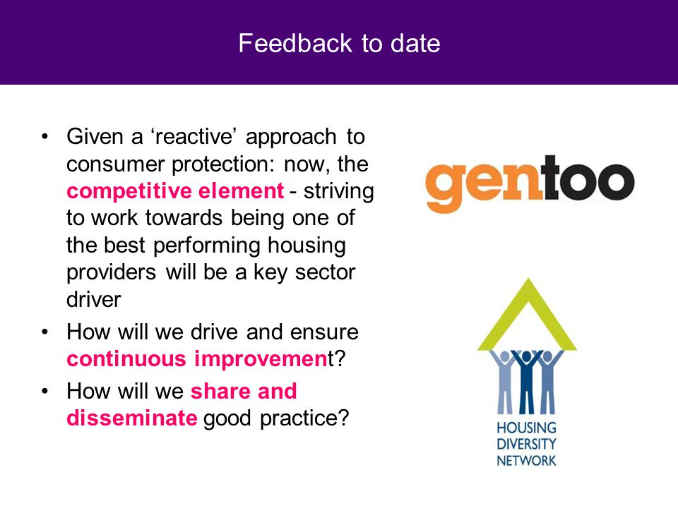 Given a 'reactive' approach to consumer protection: now, the competitive element - striving to work towards being one of the best performing housing providers will be a key sector driver How will we drive and ensure continuous improvement.