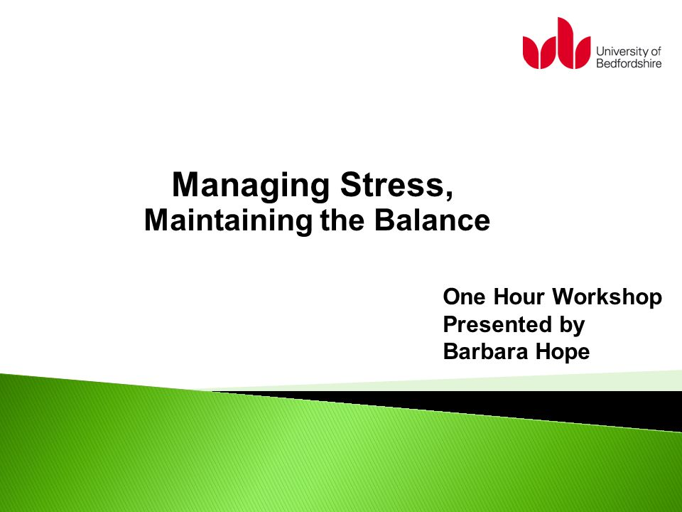Managing Stress, Maintaining the Balance One Hour Workshop Presented by Barbara Hope