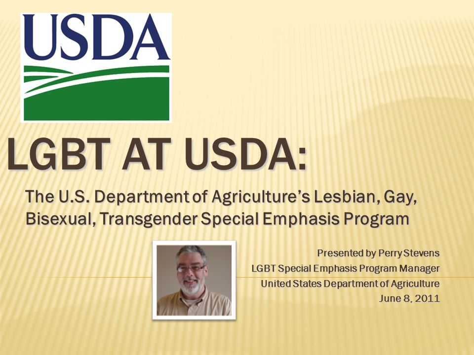LGBT AT USDA: The U.S. Department of Agriculture's Lesbian, Gay, Bisexual, Transgender Special Emphasis Program Presented by Perry Stevens LGBT Specia
