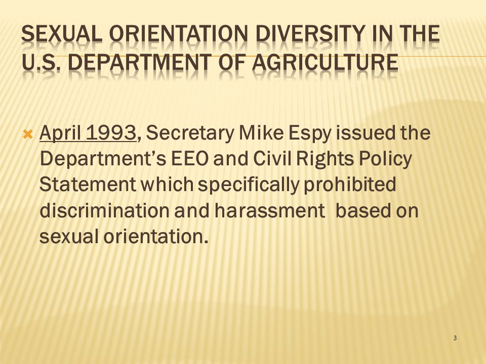 3  April 1993, Secretary Mike Espy issued the Department's EEO and Civil Rights Policy Statement which specifically prohibited discrimination and har