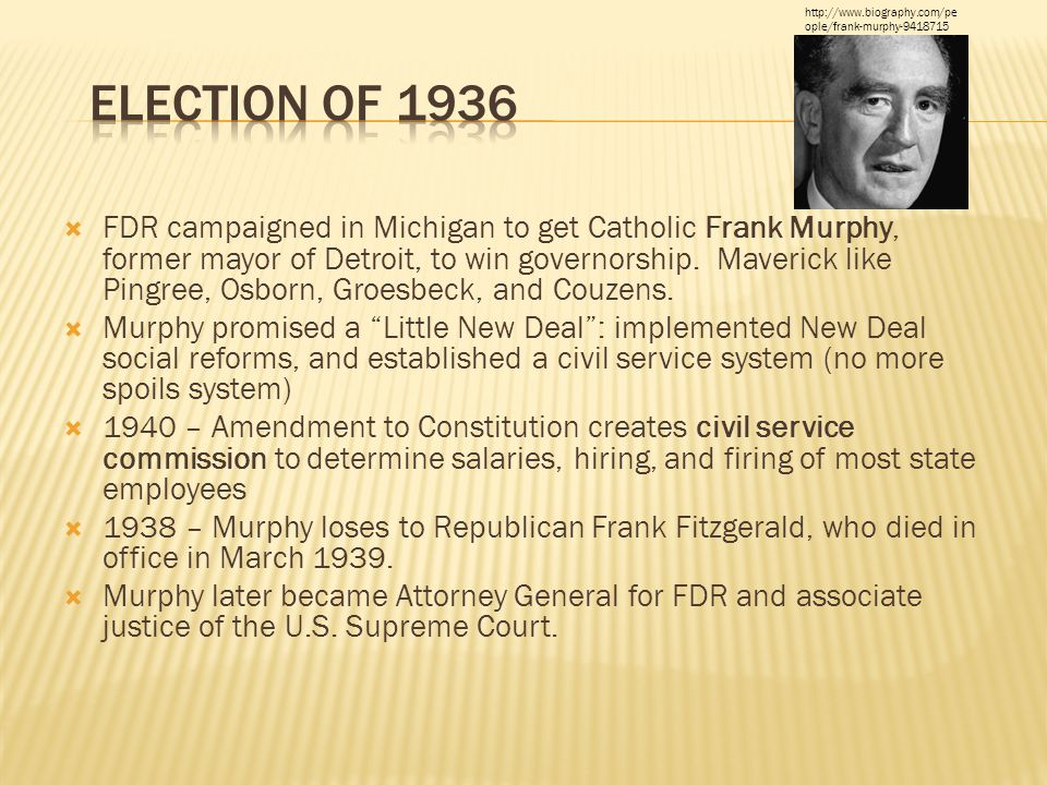  FDR campaigned in Michigan to get Catholic Frank Murphy, former mayor of Detroit, to win governorship.