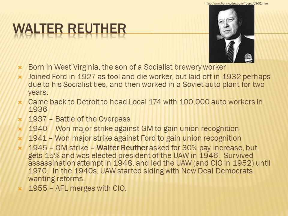  Born in West Virginia, the son of a Socialist brewery worker  Joined Ford in 1927 as tool and die worker, but laid off in 1932 perhaps due to his Socialist ties, and then worked in a Soviet auto plant for two years.