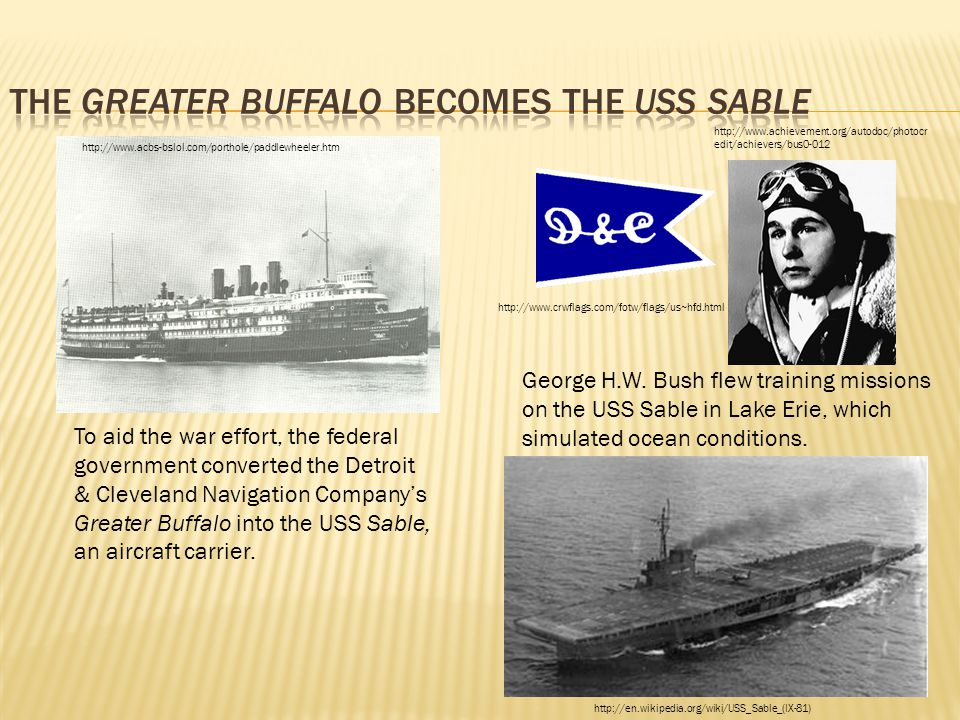 To aid the war effort, the federal government converted the Detroit & Cleveland Navigation Company's Greater Buffalo into the USS Sable, an aircraft c