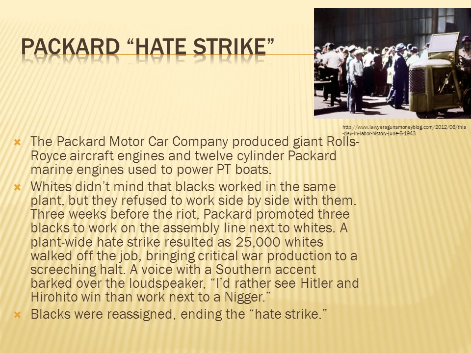  The Packard Motor Car Company produced giant Rolls- Royce aircraft engines and twelve cylinder Packard marine engines used to power PT boats.