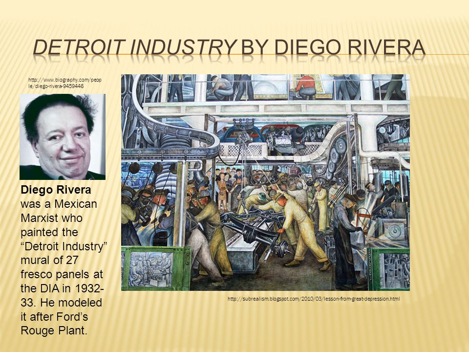 """Diego Rivera was a Mexican Marxist who painted the """"Detroit Industry"""" mural of 27 fresco panels at the DIA in 1932- 33. He modeled it after Ford's Rou"""