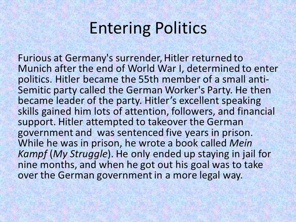 Entering Politics Furious at Germany s surrender, Hitler returned to Munich after the end of World War I, determined to enter politics.