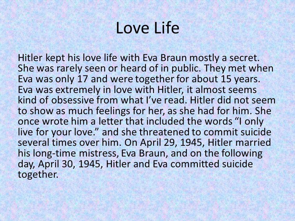 Love Life Hitler kept his love life with Eva Braun mostly a secret.