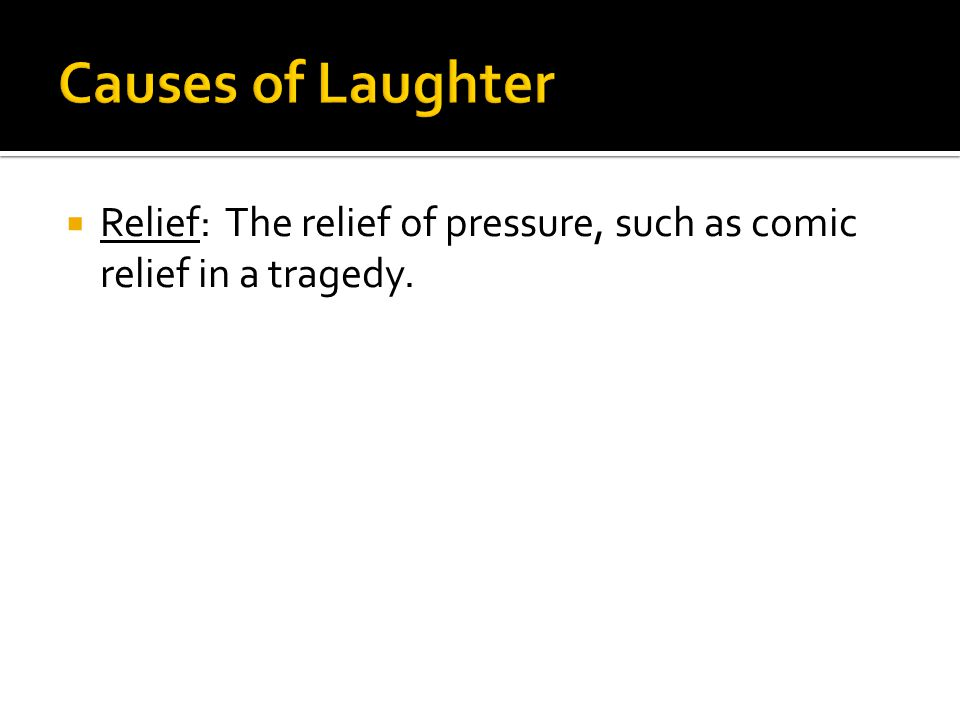  Relief: The relief of pressure, such as comic relief in a tragedy.