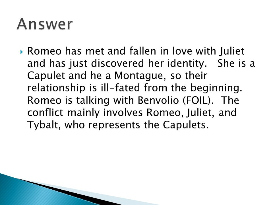  Romeo has met and fallen in love with Juliet and has just discovered her identity.