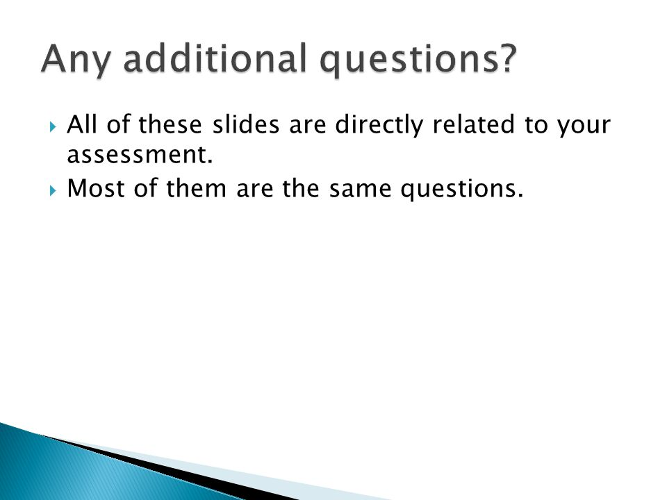  All of these slides are directly related to your assessment.