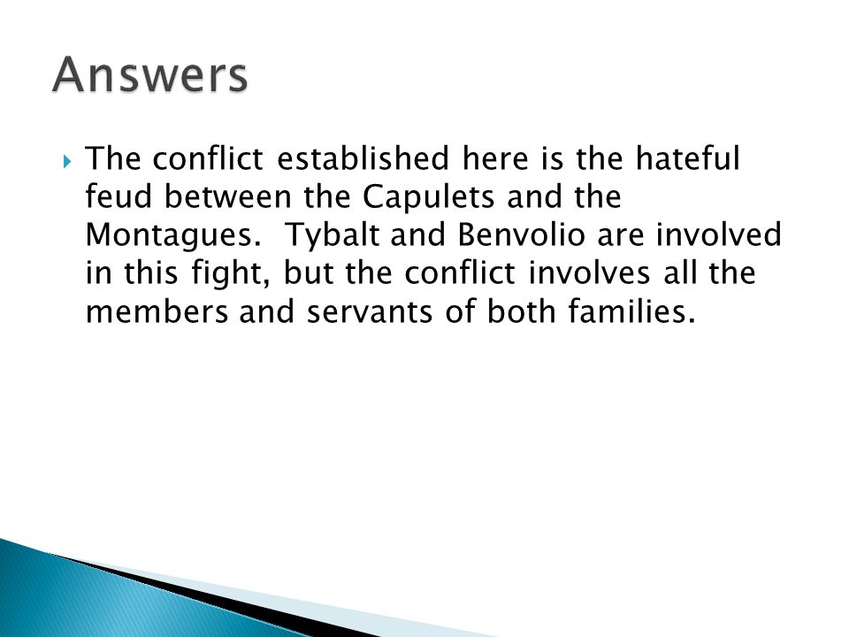 The conflict established here is the hateful feud between the Capulets and the Montagues.