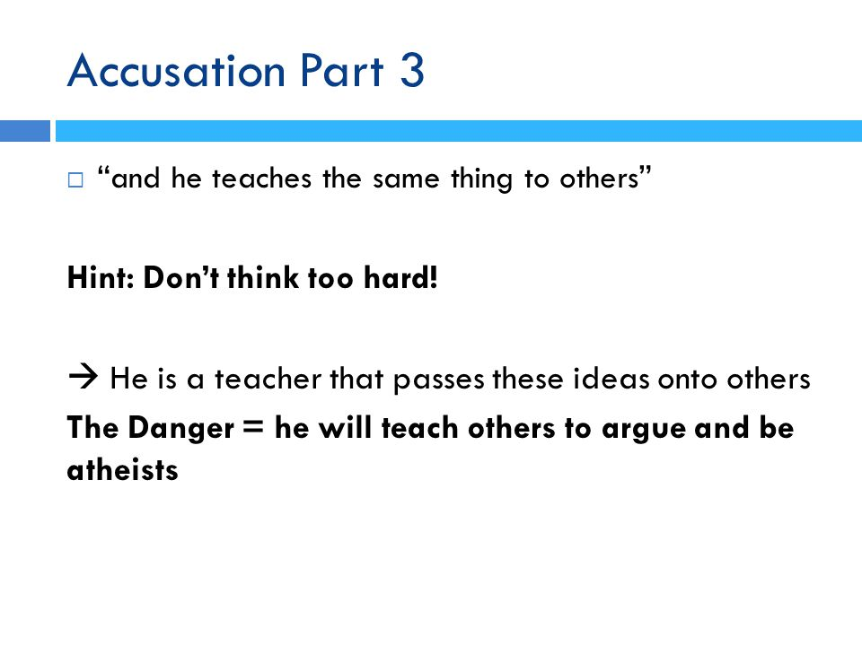Accusation Part 3  and he teaches the same thing to others Hint: Don't think too hard.
