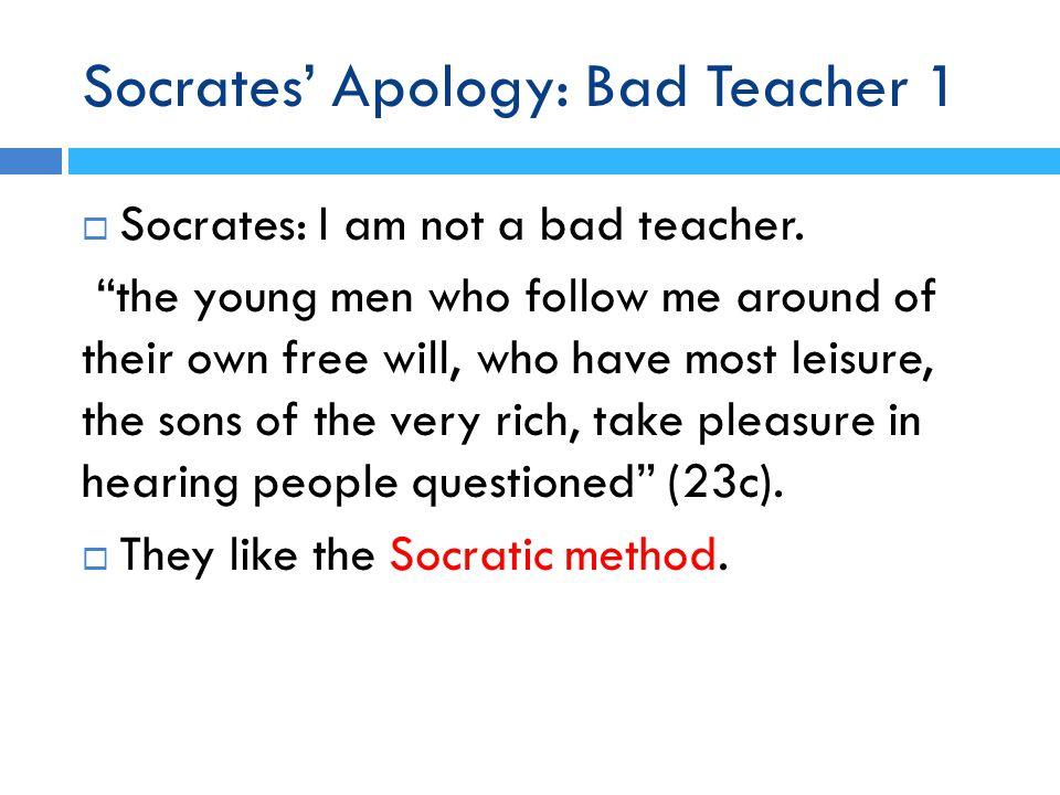 Socrates' Apology: Bad Teacher 1  Socrates: I am not a bad teacher.