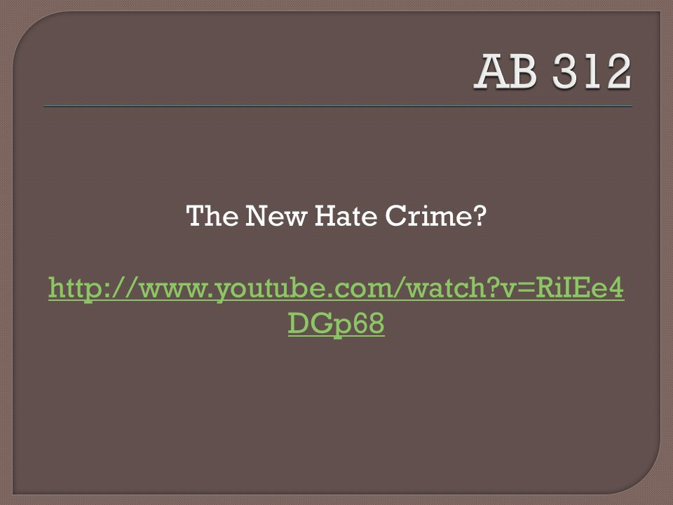 The New Hate Crime http://www.youtube.com/watch v=RiIEe4 DGp68
