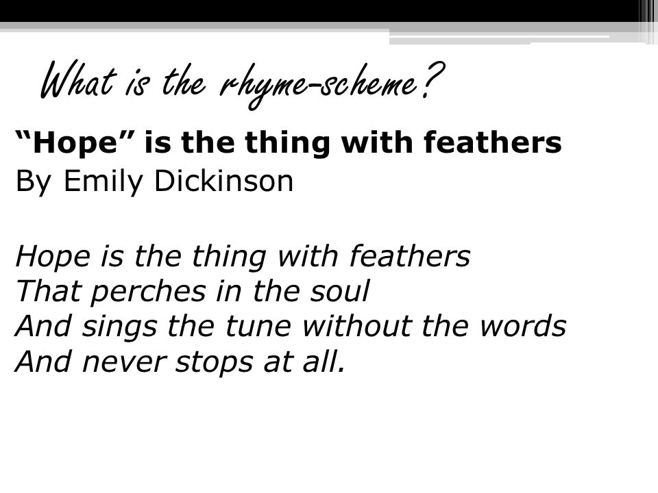 """What is the rhyme-scheme? """"Hope"""" is the thing with feathers By Emily Dickinson Hope is the thing with feathers That perches in the soul And sings the"""