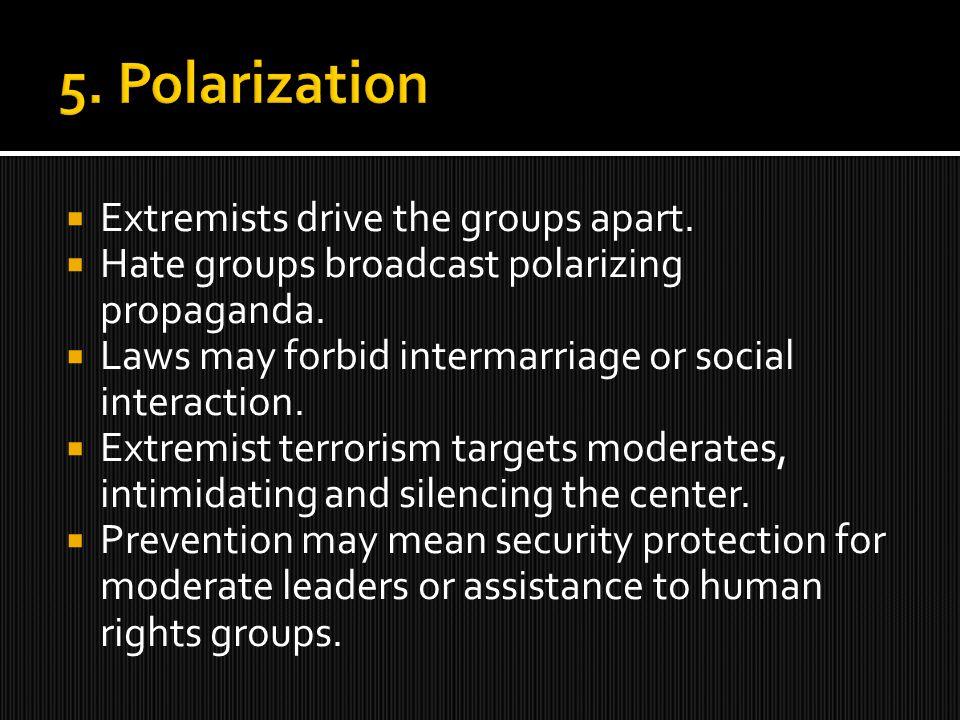  Extremists drive the groups apart.  Hate groups broadcast polarizing propaganda.