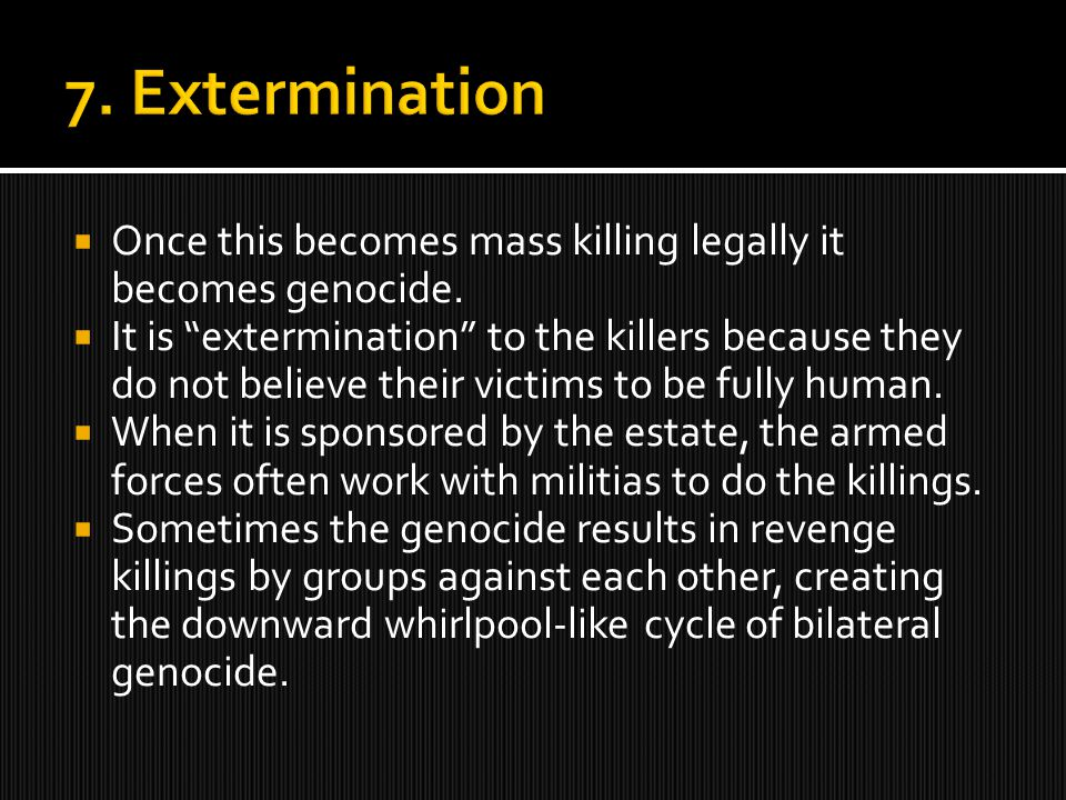  This stage always follows genocide. It is the surest indicators of further genocidal massacres.