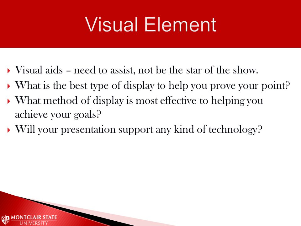  Visual aids – need to assist, not be the star of the show.  What is the best type of display to help you prove your point?  What method of display