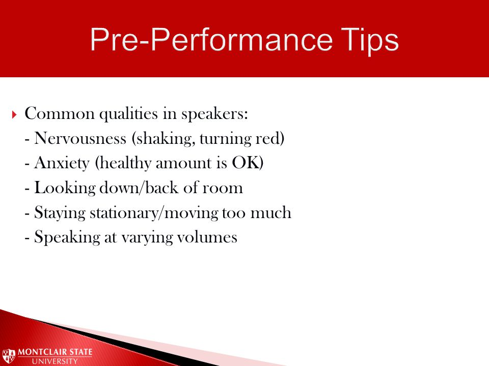 Common qualities in speakers: - Nervousness (shaking, turning red) - Anxiety (healthy amount is OK) - Looking down/back of room - Staying stationary