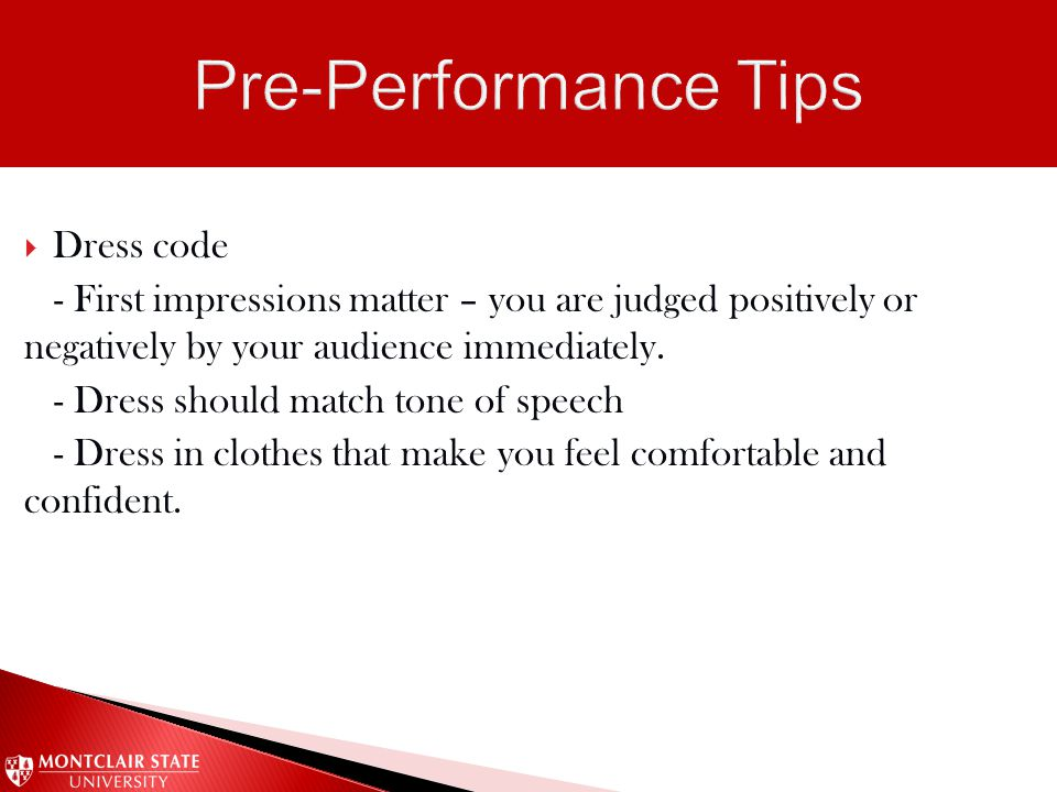  Dress code - First impressions matter – you are judged positively or negatively by your audience immediately.