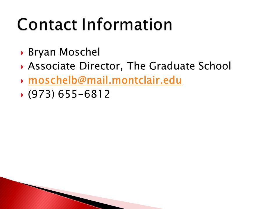  Bryan Moschel  Associate Director, The Graduate School  moschelb@mail.montclair.edu moschelb@mail.montclair.edu  (973) 655-6812
