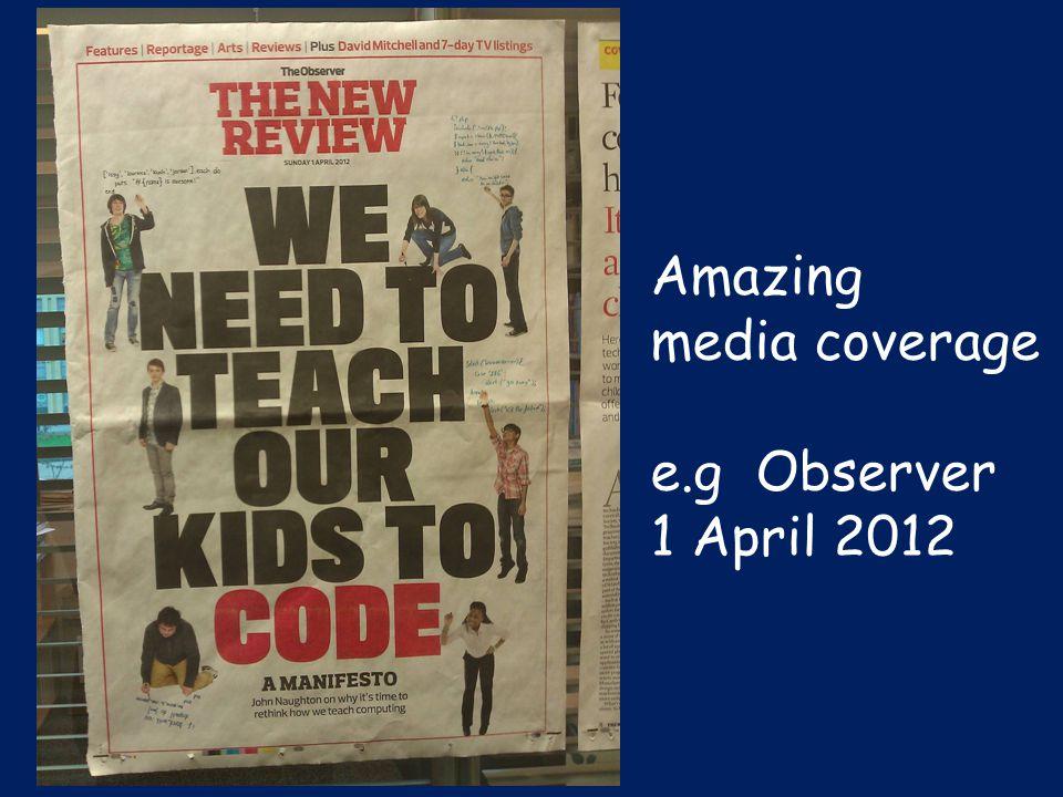 Amazing media coverage e.g Observer 1 April 2012