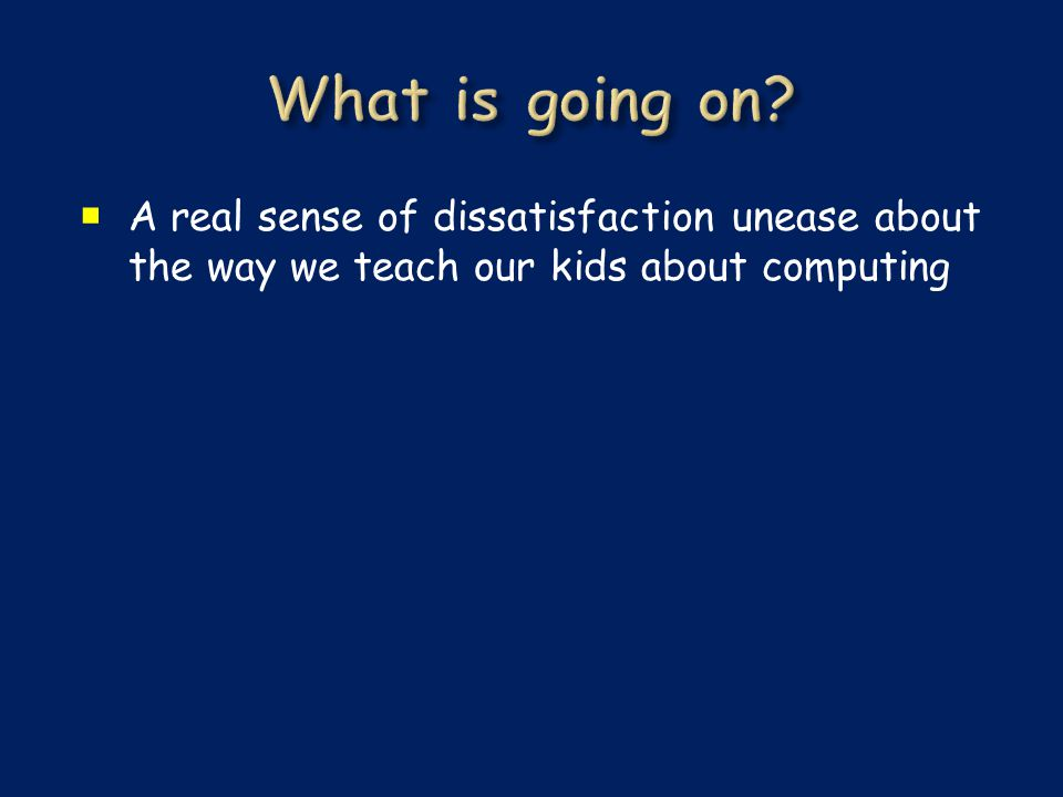  A real sense of dissatisfaction unease about the way we teach our kids about computing