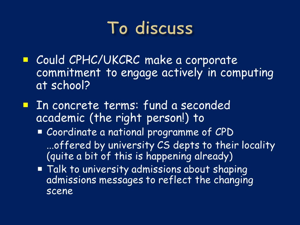  Could CPHC/UKCRC make a corporate commitment to engage actively in computing at school.