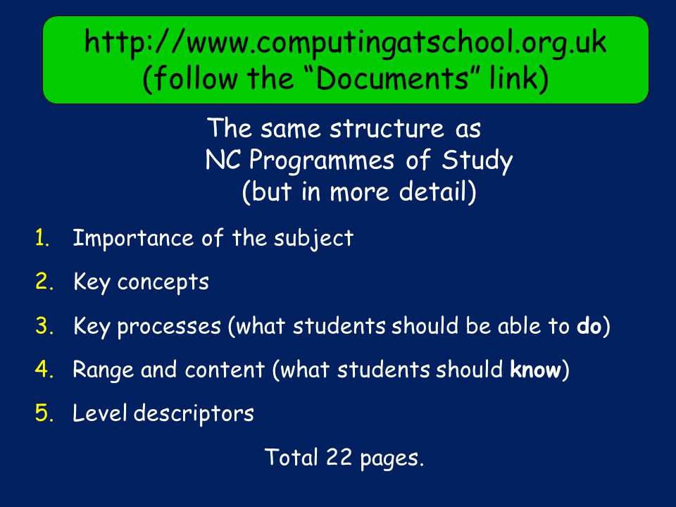 The same structure as NC Programmes of Study (but in more detail) 1.Importance of the subject 2.Key concepts 3.Key processes (what students should be able to do) 4.Range and content (what students should know) 5.Level descriptors Total 22 pages.