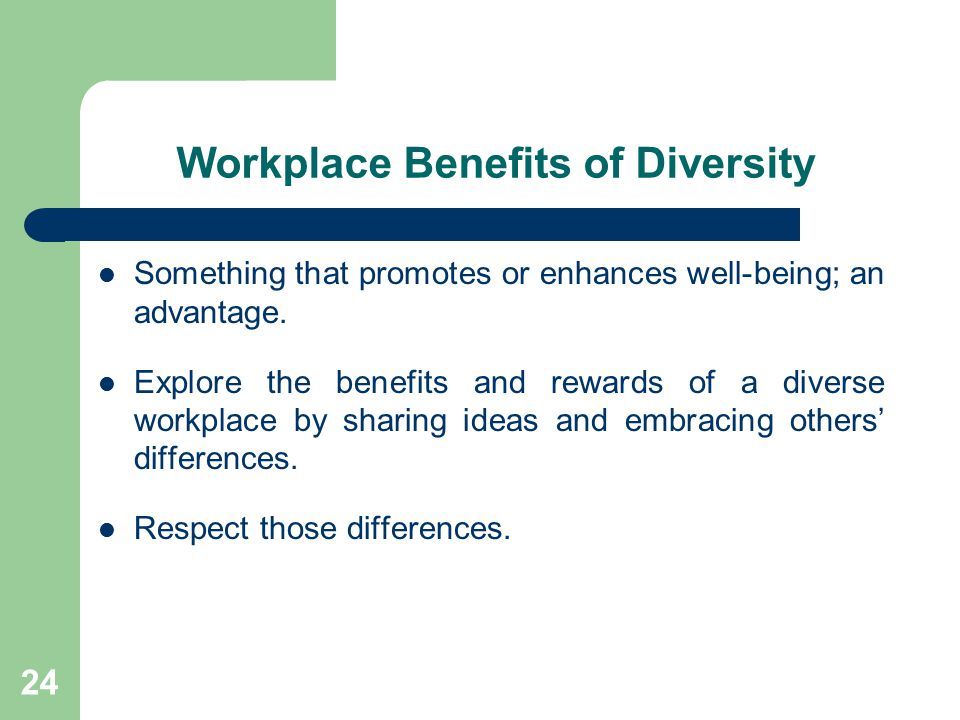 24 Workplace Benefits of Diversity Something that promotes or enhances well-being; an advantage. Explore the benefits and rewards of a diverse workpla