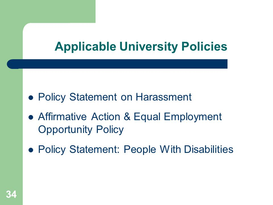 34 Applicable University Policies Policy Statement on Harassment Affirmative Action & Equal Employment Opportunity Policy Policy Statement: People Wit