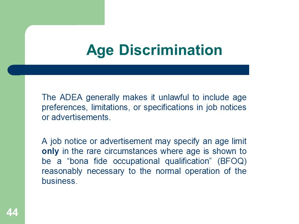 Age Discrimination The ADEA generally makes it unlawful to include age preferences, limitations, or specifications in job notices or advertisements. A