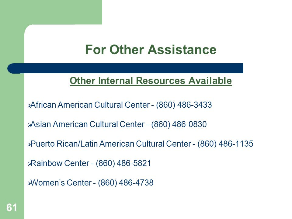 For Other Assistance Other Internal Resources Available  African American Cultural Center - (860) 486-3433  Asian American Cultural Center - (860) 4