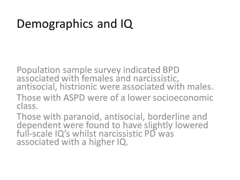 Demographics and IQ Population sample survey indicated BPD associated with females and narcissistic, antisocial, histrionic were associated with males.