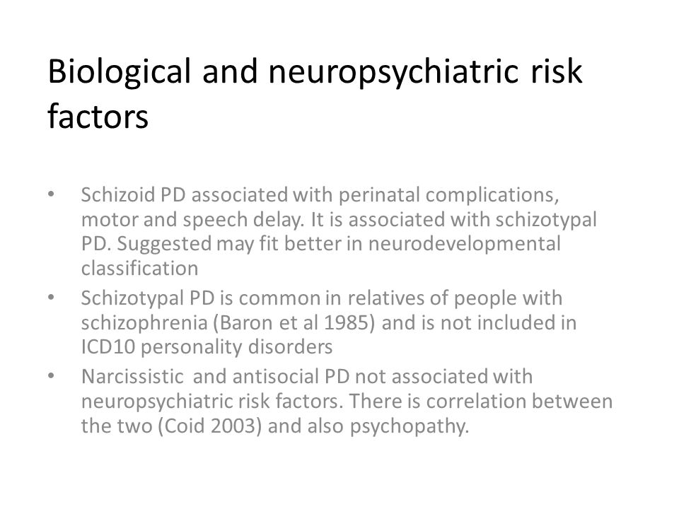 Biological and neuropsychiatric risk factors Schizoid PD associated with perinatal complications, motor and speech delay.
