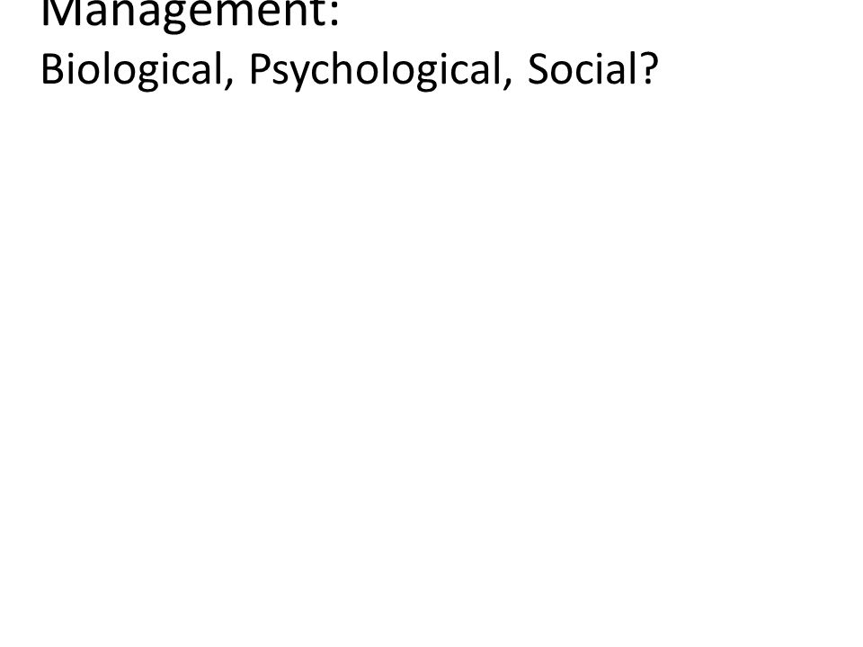 Management: Biological, Psychological, Social