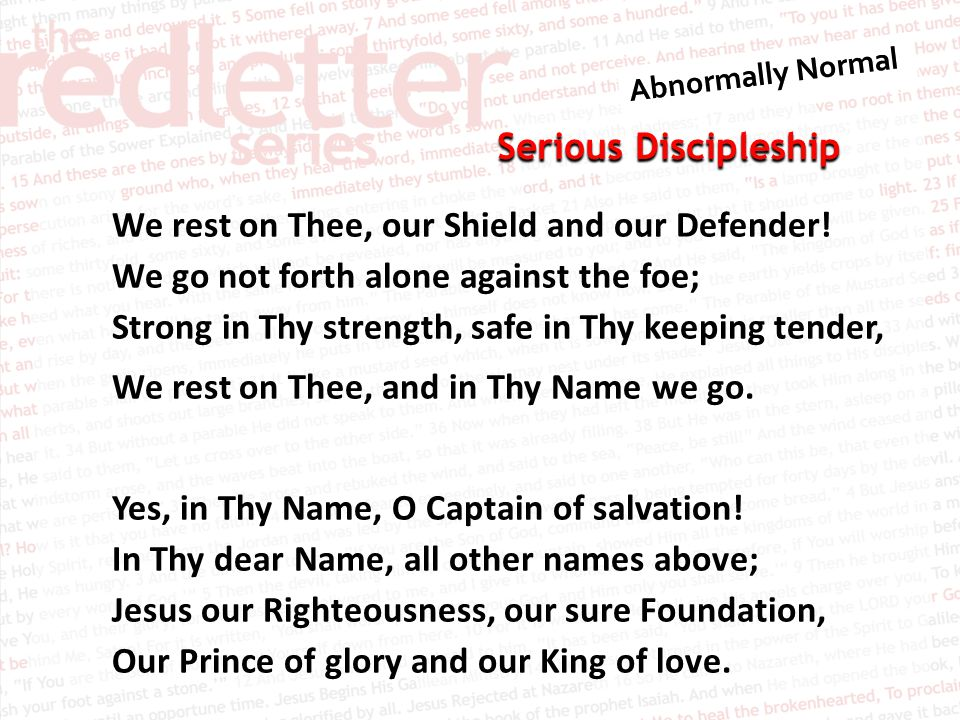 Serious Discipleship We rest on Thee, our Shield and our Defender.