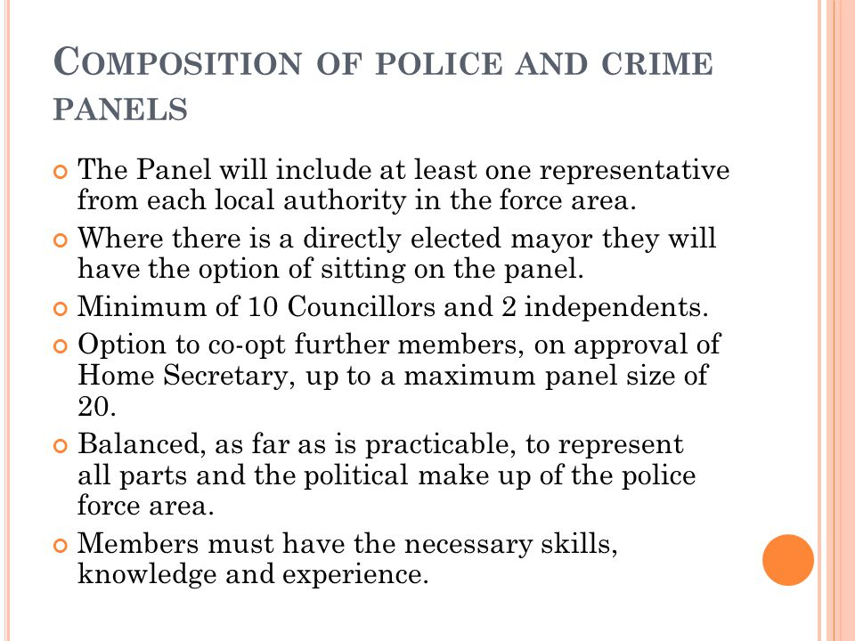 C OMPOSITION OF POLICE AND CRIME PANELS The Panel will include at least one representative from each local authority in the force area.