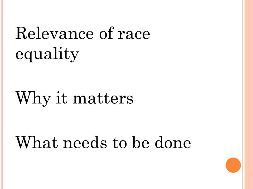 Relevance of race equality Why it matters What needs to be done