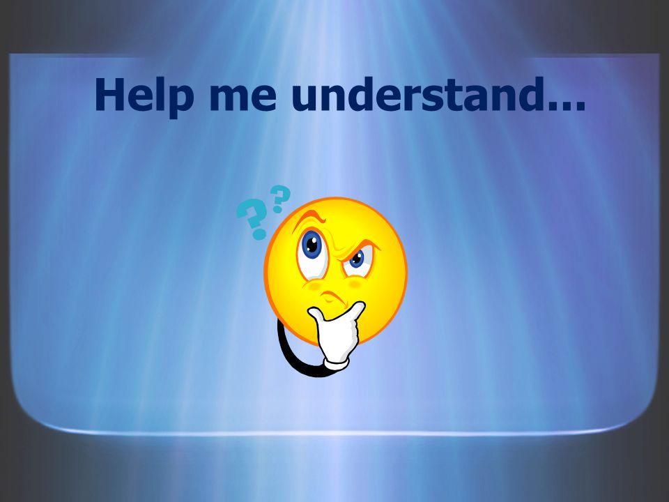Help me understand...