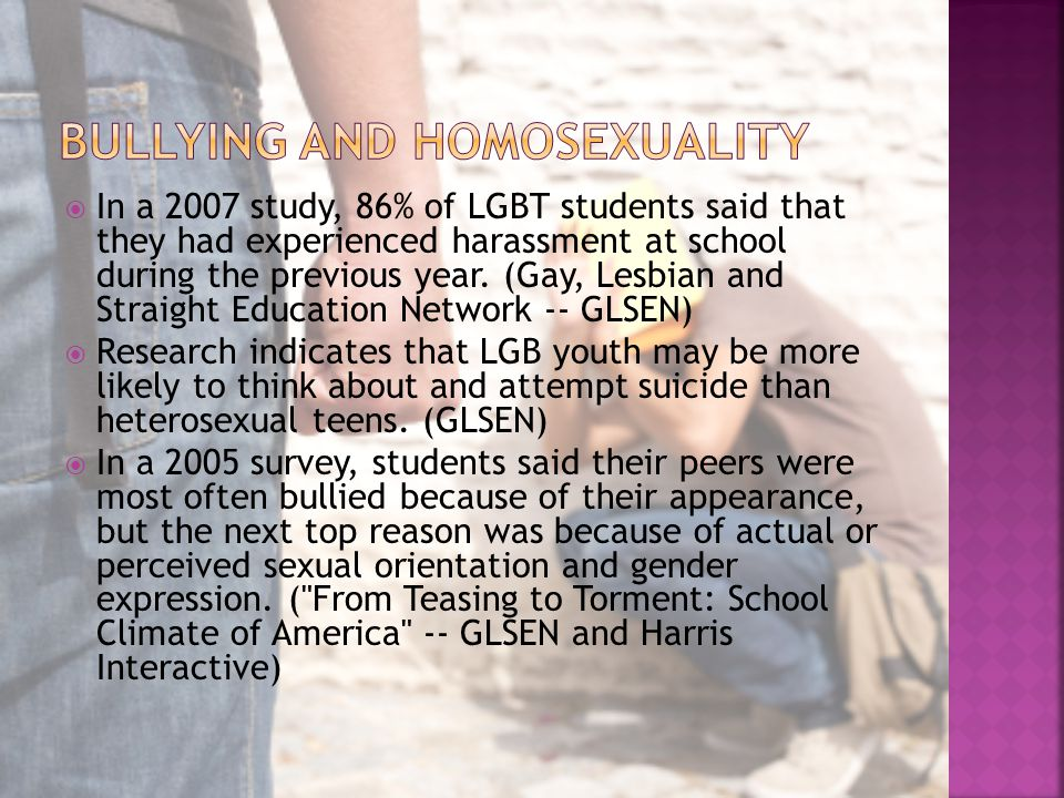  In a 2007 study, 86% of LGBT students said that they had experienced harassment at school during the previous year.