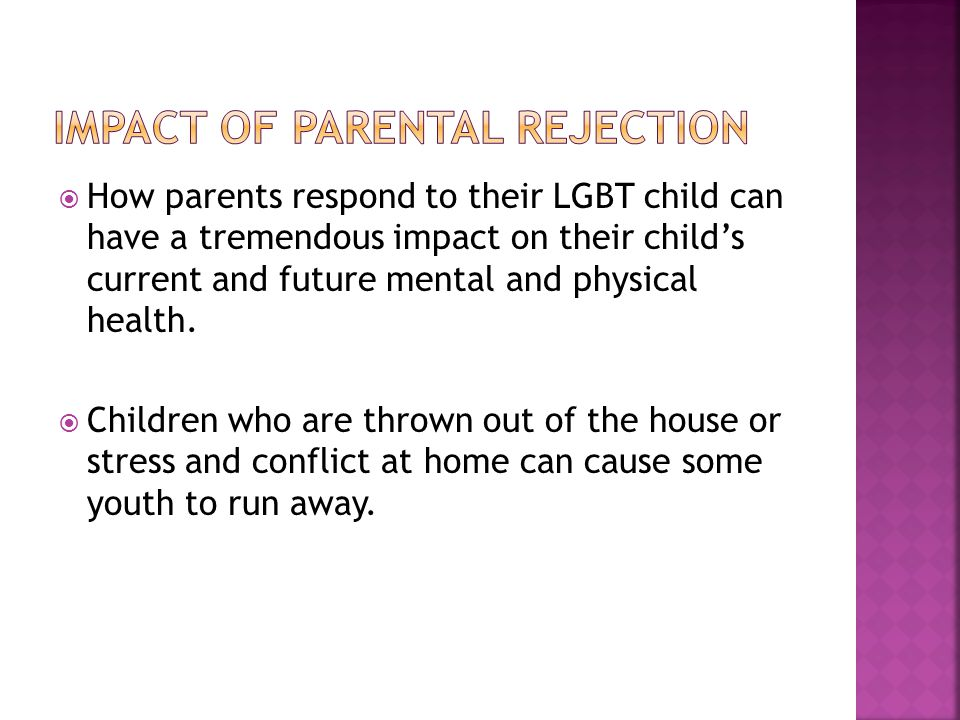  How parents respond to their LGBT child can have a tremendous impact on their child's current and future mental and physical health.