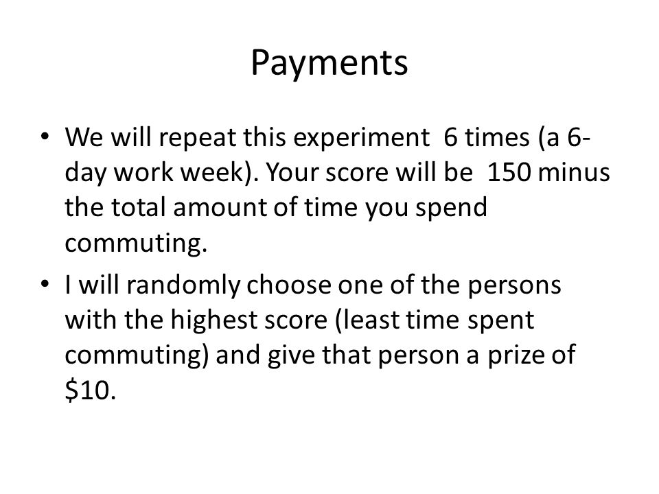 Payments We will repeat this experiment 6 times (a 6- day work week).