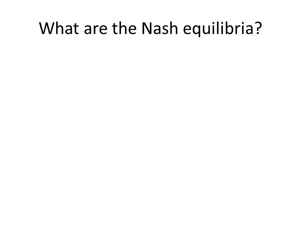 What are the Nash equilibria