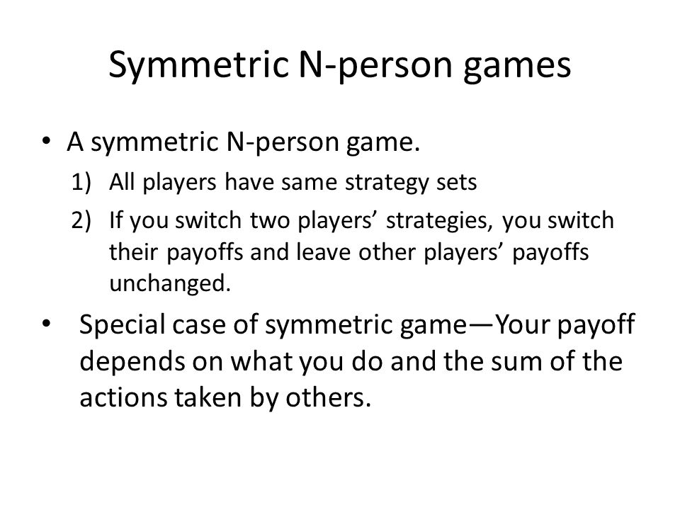 A symmetric N-person game.