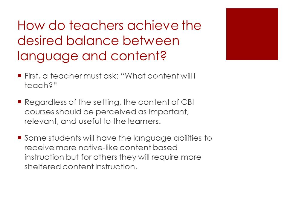 "How do teachers achieve the desired balance between language and content?  First, a teacher must ask: ""What content will I teach?""  Regardless of th"