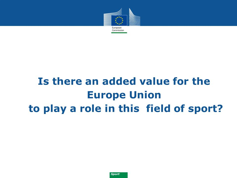 Sport Is there an added value for the Europe Union to play a role in this field of sport?